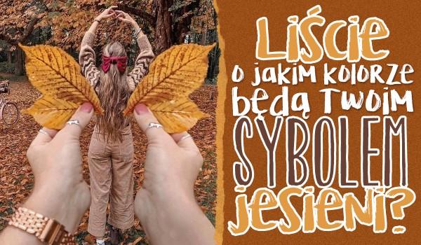 Liście o jakim kolorze będą Twoim symbolem jesieni?