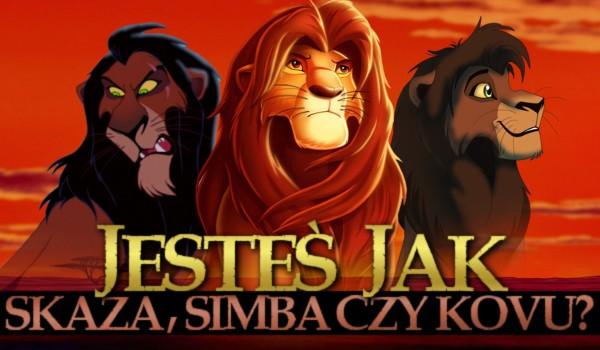 Jesteś jak Simba czy Skaza, a może jak Kovu?