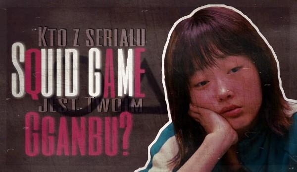 """Kto z serialu """"Squid game"""" jest Twoim Gganbu?"""