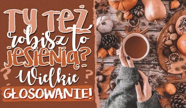 Ty też robisz to jesienią? – Wielkie głosowanie!