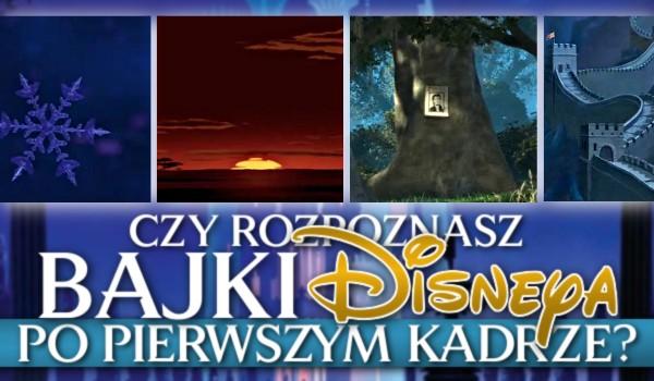 Rozpoznasz bajki Disneya po pierwszym kadrze?