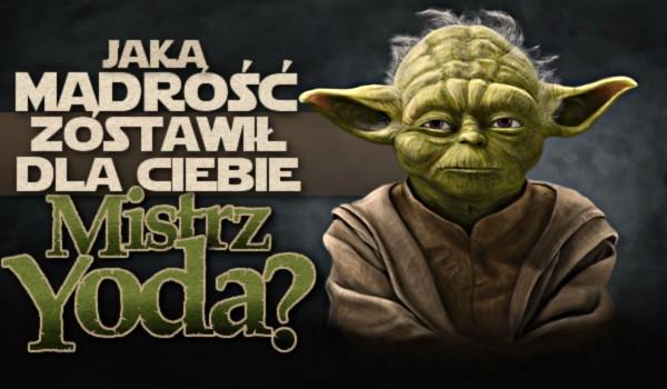 Jaką mądrość zostawił dla Ciebie Wielki Mistrz Yoda?