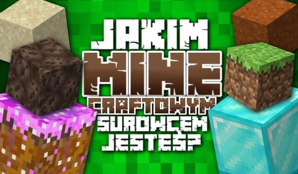 Jakim Minecraftowym surowcem jesteś?