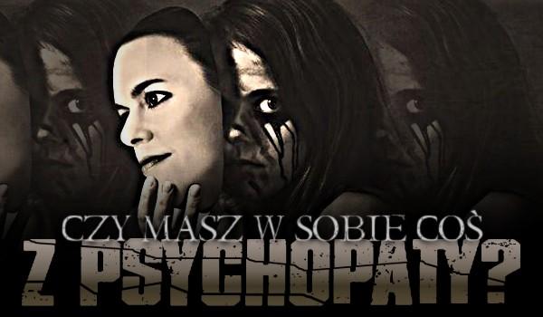 Czy masz w sobie coś z psychopaty?