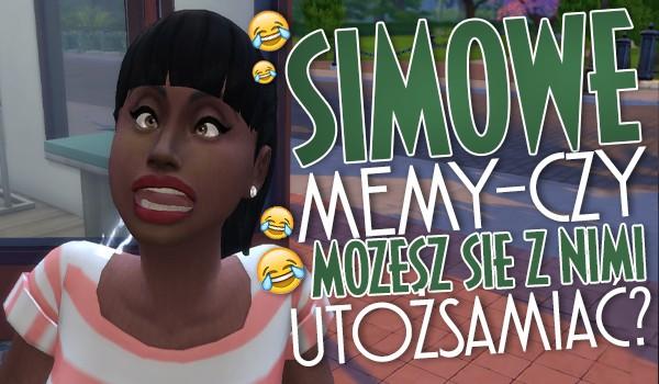 Simowe memy – Czy możesz się z nimi utożsamiać?