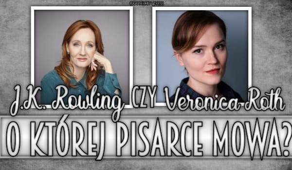 Veronica Roth czy J. K. Rowling – O której pisarce mowa?
