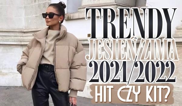 Trendy jesień-zima 2021/22! Hit czy kit?