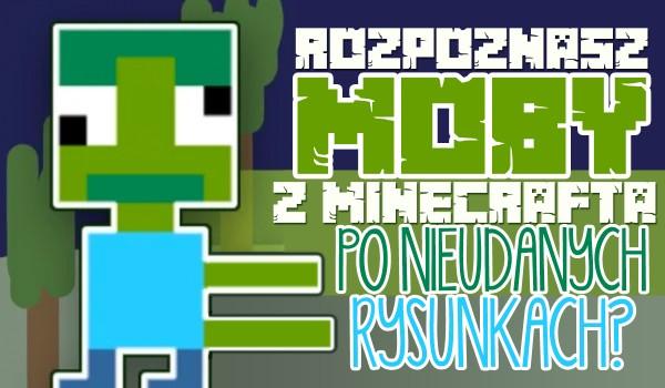 Czy rozpoznasz moby z Minecraft po nieudanych rysunkach?