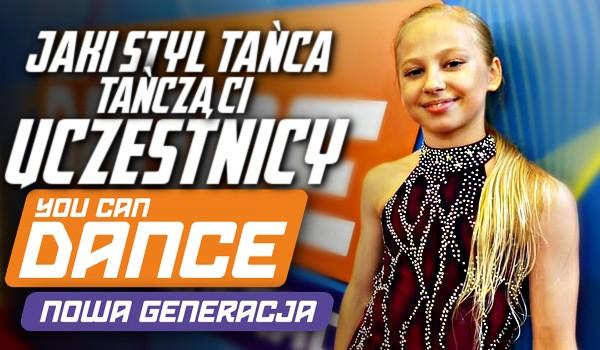 Jaki styl tańca tańczą ci uczestnicy You Can Dance. Nowa Generacja?