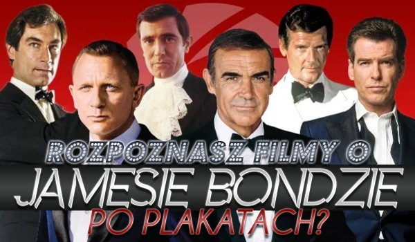 Czy rozpoznasz filmy o Jamesie Bondzie po plakatach?