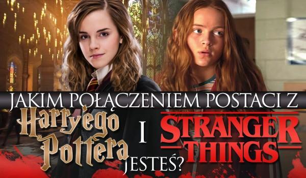 Jakim połączeniem postaci z Harry'ego Pottera i Stranger Things jesteś?