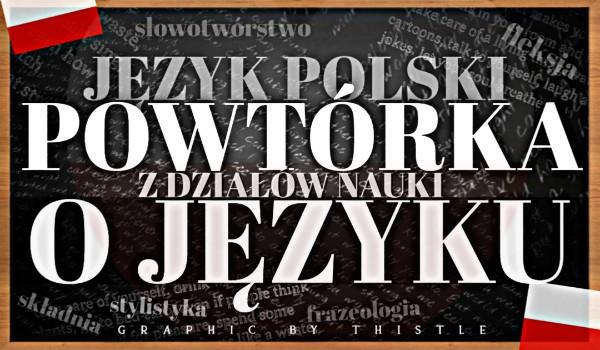 Język polski – Powtórka z działów nauki o języku!