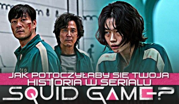 """Jak potoczyłaby się Twoja historia w serialu """"Squid Game""""?"""