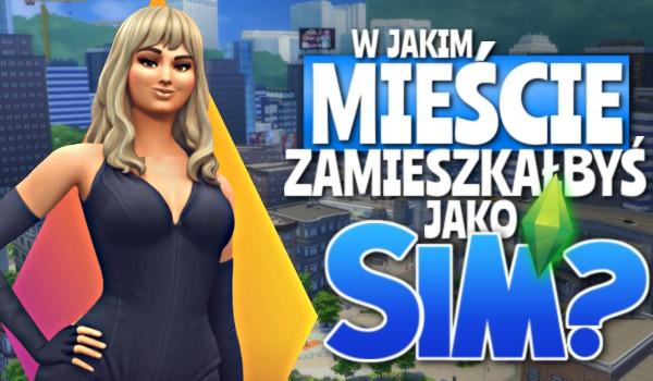 W jakim mieście zamieszkałbyś jako Sim?