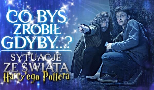 Co byś zrobił, gdyby…? – Sytuacje ze świata Harry'ego Pottera!