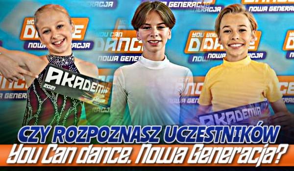 """Czy rozpoznasz uczestników """"You Can Dance. Nowa Generacja""""?"""