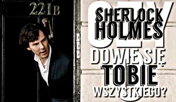 Czy Sherlock Holmes byłby w stanie na podstawie jednego spojrzenia dowiedzieć się o Tobie wszystkiego?