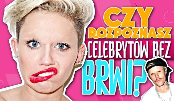 Czy rozpoznasz celebrytów bez brwi?