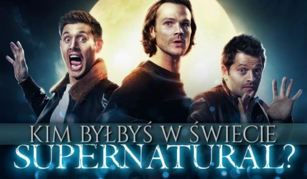 """Kim byłbyś w świecie """"Supernatural""""?"""