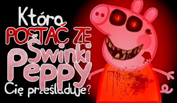 """Która postać z """"Świnki Peppy"""" Cię prześladuje?"""