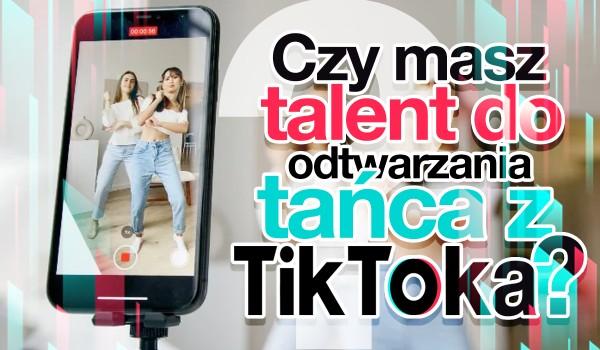 Czy masz talent do odtwarzania tańca z TikToka?