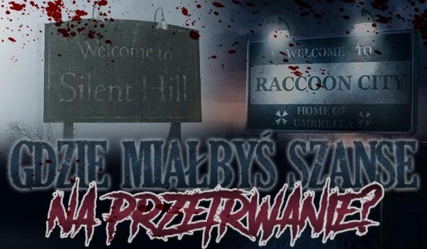 Silent Hill czy Racoon City – gdzie miałbyś szanse na przetrwanie?