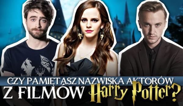 """Czy pamiętasz nazwiska aktorów z filmów """"Harry Potter""""?"""