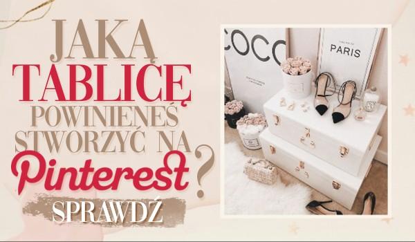 Jaką tablicę powinieneś stworzyć na Pinterest?