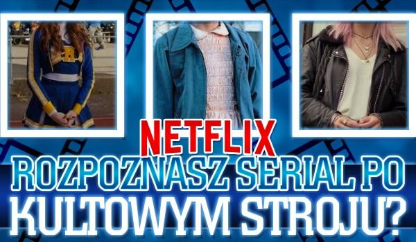 Rozpoznasz seriale Netflixa po kultowym stroju?