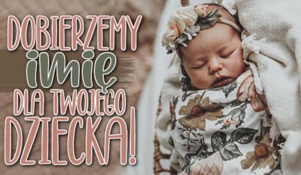 Dobierzemy imię dla Twojego dziecka!