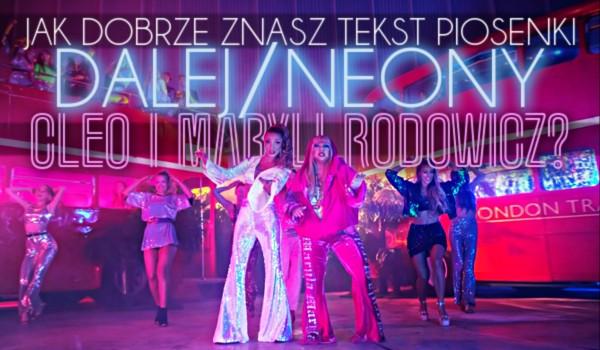 """Czy znasz tekst piosenki """"Dalej/Neony"""" Cleo i Maryli Rodowicz?"""