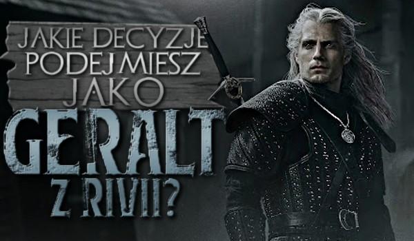 Jakie decyzje podejmiesz, jako Geralt z Rivii?